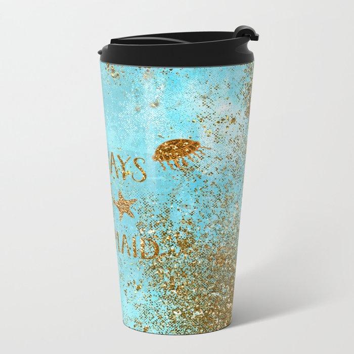 ALWAYS BE A MERMAID-Gold faux Glitter Mermaid Saying Metal Travel Mug
