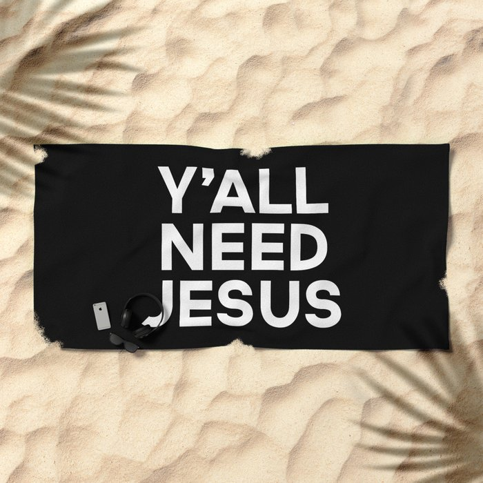 Y'all Need Jesus Funny Quote Beach Towel