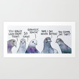 Bird no. 145: Some of them want to eat ya food Art Print