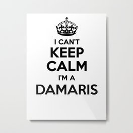 I cant keep calm I am a DAMARIS Metal Print