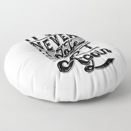 It's Never Too Late To Start All Over Again Floor Pillow