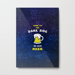 Come to the dark side, we have beer Metal Print
