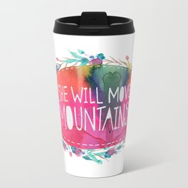 she will move mountains Travel Mug