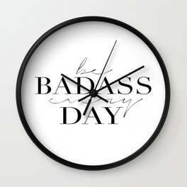 Motivational decor, Badass, motivational printables, Be Badass Every Day Wall Clock