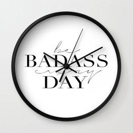 Motivational decor, Badass, motivational printables, Be Badass Every Day Wall Clock