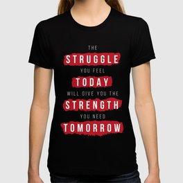 Struggle today, strength tomorrow T-shirt