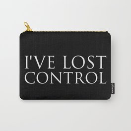 I've Lost Control Carry-All Pouch
