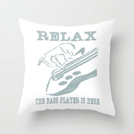 """Relax the bass player is here"" tee design for musicians and bass members of the band! Fabulous tee! Throw Pillow"