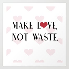 Make Love, Not Waste with a Red Heart Art Print