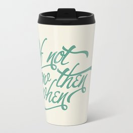 If not now when Travel Mug