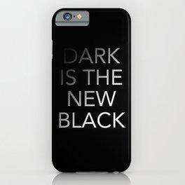 Dark is the New Black iPhone Case