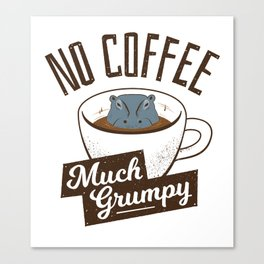 No Coffee, Much Grumpy - Hippo Canvas Print