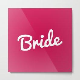 Bride Wedding Quote Metal Print