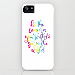 Be the unicorn you wish to see in the world iPhone Case