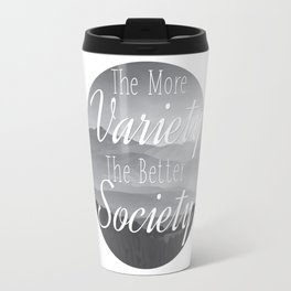The more Variety the better Society Travel Mug