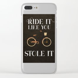 Ride It Like You Stole It. Clear iPhone Case