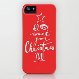 ALL I WANT FOR CHRISTMAS IS YOU iPhone Case