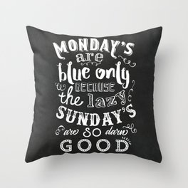 Monday's are blue only because the lazy sunday's are so darn good Throw Pillow