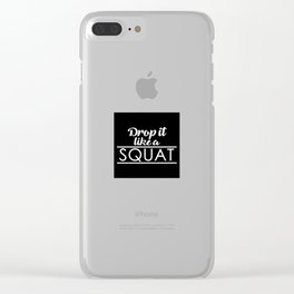 Drop It LIke a Squat Clear iPhone Case