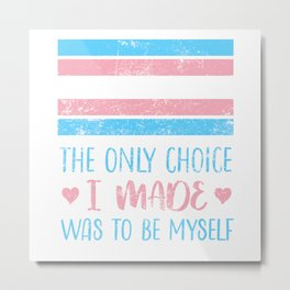 The Only Choice I Made Was To Be Myself Transgender Trans Metal Print