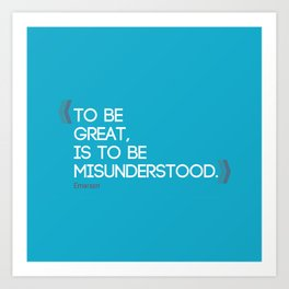 To be great is to be misunderstood. Ralph Waldo Emerson quote. Art Print