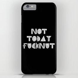Not Today Fucknut iPhone Case