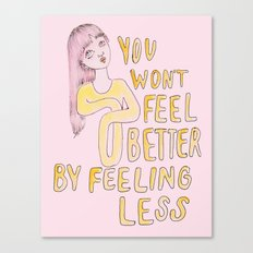 You won't feel better by feeling less Canvas Print