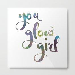 You glow, girl Metal Print