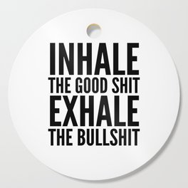 Inhale The Good Shit Exhale The Bullshit Cutting Board