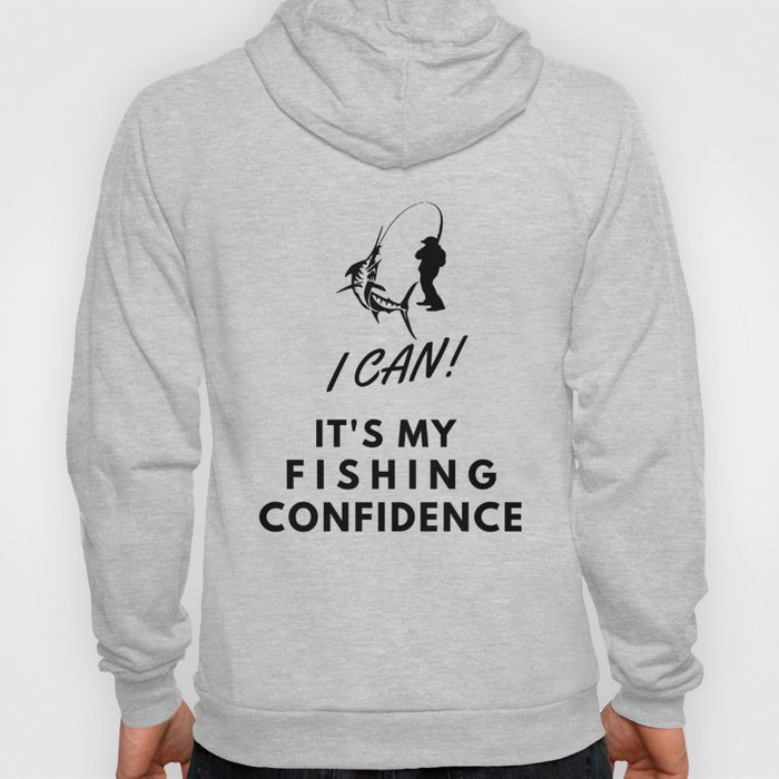 I CAN! IT'S MY FISHING CONFIDENCE Hoody