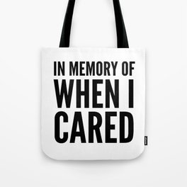 IN MEMORY OF WHEN I CARED Tote Bag