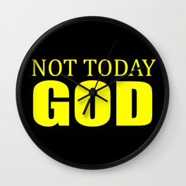 Not today God fun quote Wall Clock