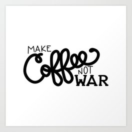 Coffee Not War (Black) Art Print
