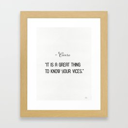 """It is a great thing to know your vices.""  Marcus Tullius Cicero Framed Art Print"