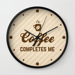 Coffee Completes Me Funny Quote Wall Clock