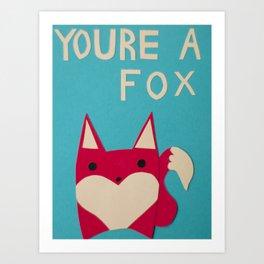 You're A Fox Art Print