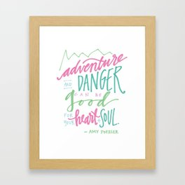 adventure and danger can be good for the heart and soul. Framed Art Print