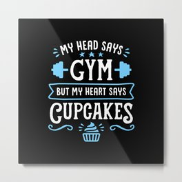 My Head Says Gym But My Heart Says Cupcakes (Typography) Metal Print