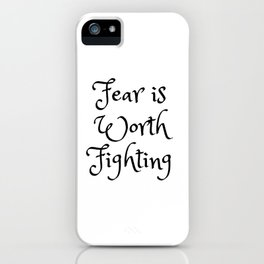 Fear is Worth Fighting iPhone Case