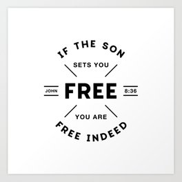 If the Son sets you Free you are free Indeed! Art Print