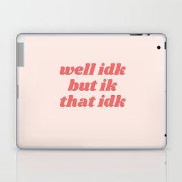 well idk but ik that idk Laptop & iPad Skin
