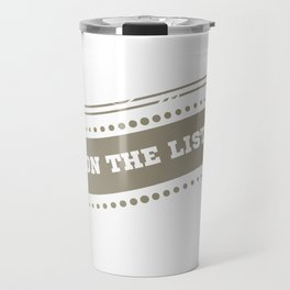 """""""I'm On The  List"""" tee design. Makes a nice and cool gift this holiday! Go get yours now!  Travel Mug"""