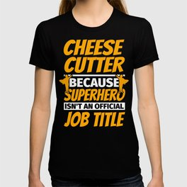CHEESE CUTTER Funny Humor Gift T-shirt