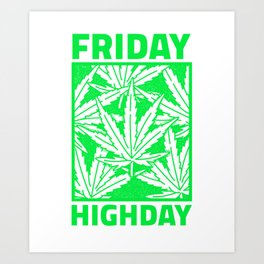 Friday High Day - Weed Design Art Print