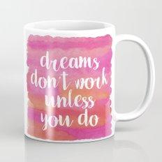 Dreams Don't Work Unless You Do Mug