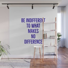 Be indifferent to what makes no difference Wall Mural