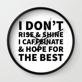 I Don't Rise and Shine I Caffeinate and Hope for the Best Wall Clock
