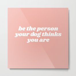 be the person Metal Print