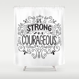 Be Strong and Courageous Black Shower Curtain
