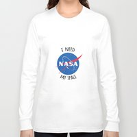 nasa Long Sleeve T-shirts featuring I Need My Space (NASA) by eeyebrows